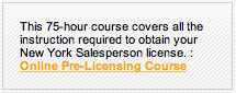 This 75 hour course covers all the instruction required to obtain your New York Salesperson license